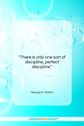 """George S. Patton quote: """"There is only one sort of discipline,…""""- at QuotesQuotesQuotes.com"""