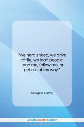 """George S. Patton quote: """"We herd sheep, we drive cattle, we…""""- at QuotesQuotesQuotes.com"""