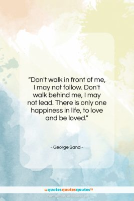 """George Sand quote: """"Don't walk in front of me, I…""""- at QuotesQuotesQuotes.com"""