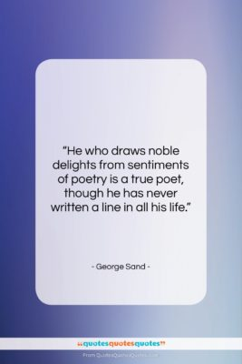 """George Sand quote: """"He who draws noble delights from sentiments…""""- at QuotesQuotesQuotes.com"""