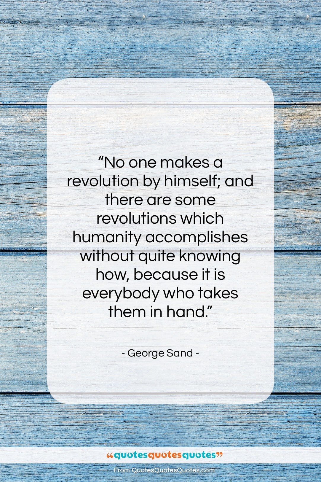 """George Sand quote: """"No one makes a revolution by himself;…""""- at QuotesQuotesQuotes.com"""