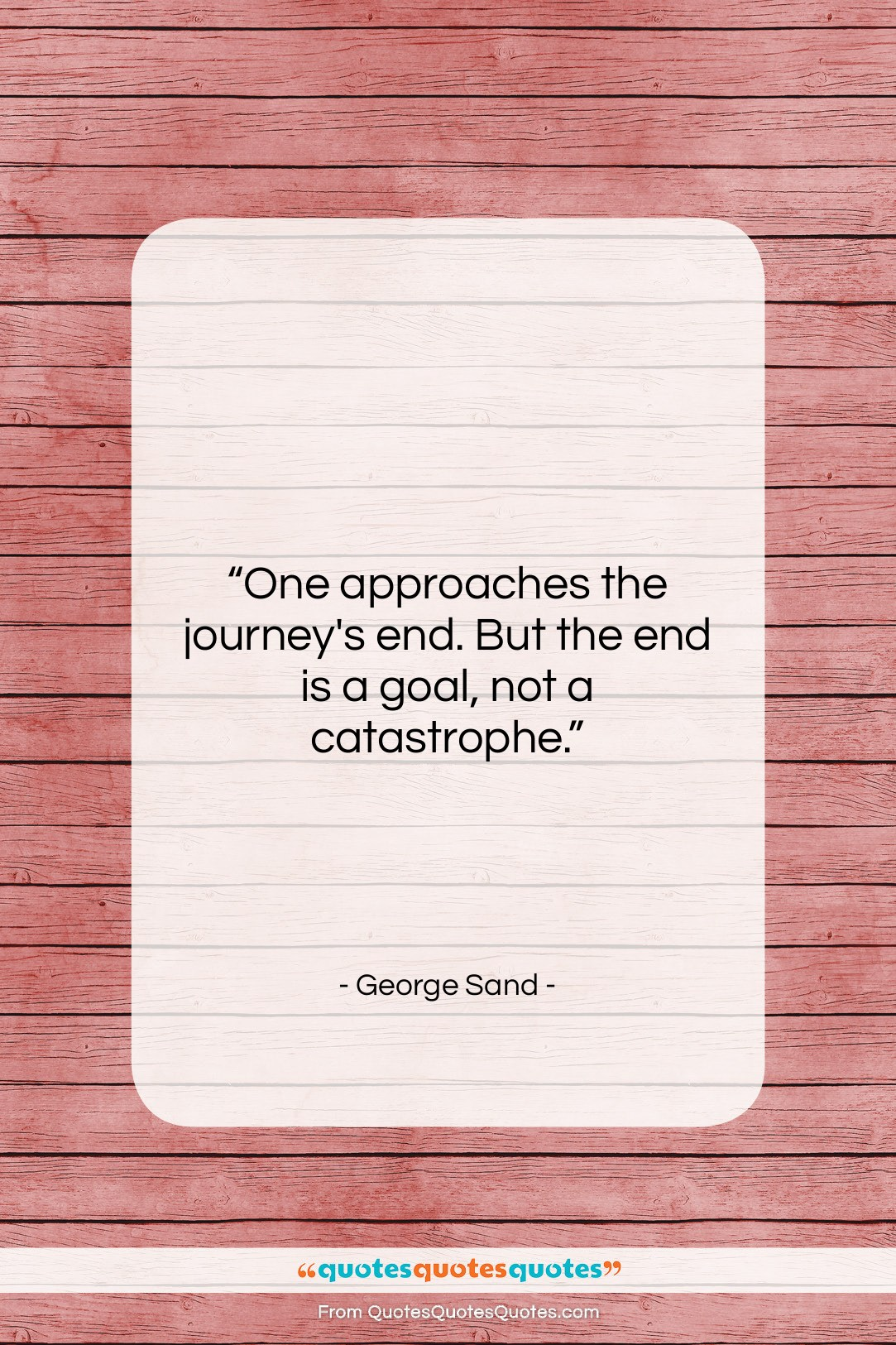 """George Sand quote: """"One approaches the journey's end. But the…""""- at QuotesQuotesQuotes.com"""