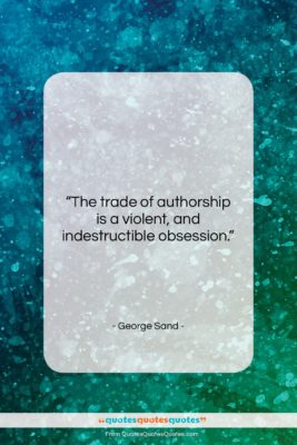 """George Sand quote: """"The trade of authorship is a violent,…""""- at QuotesQuotesQuotes.com"""