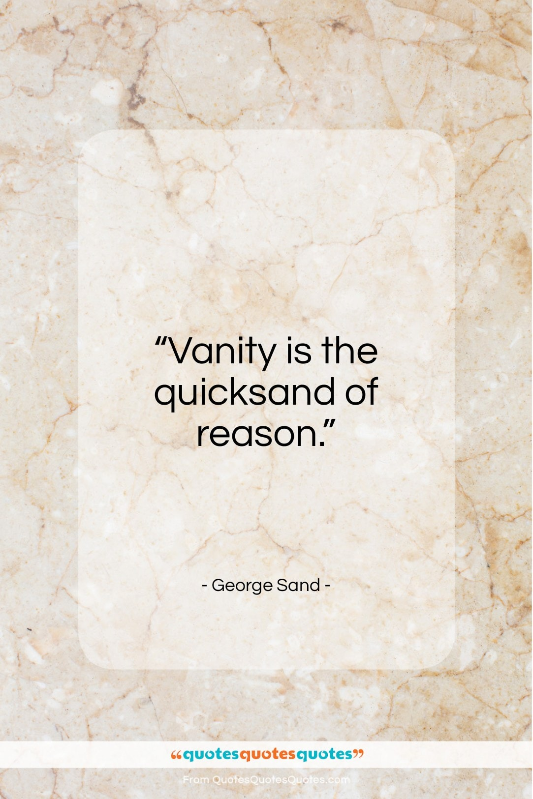 """George Sand quote: """"Vanity is the quicksand of reason…""""- at QuotesQuotesQuotes.com"""