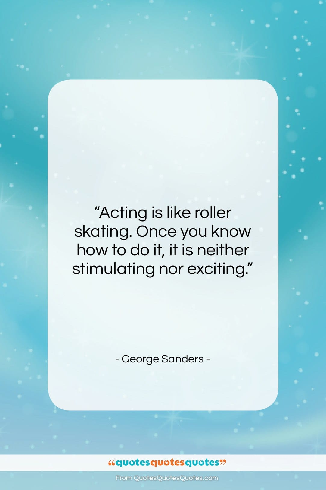"""George Sanders quote: """"Acting is like roller skating. Once you…""""- at QuotesQuotesQuotes.com"""