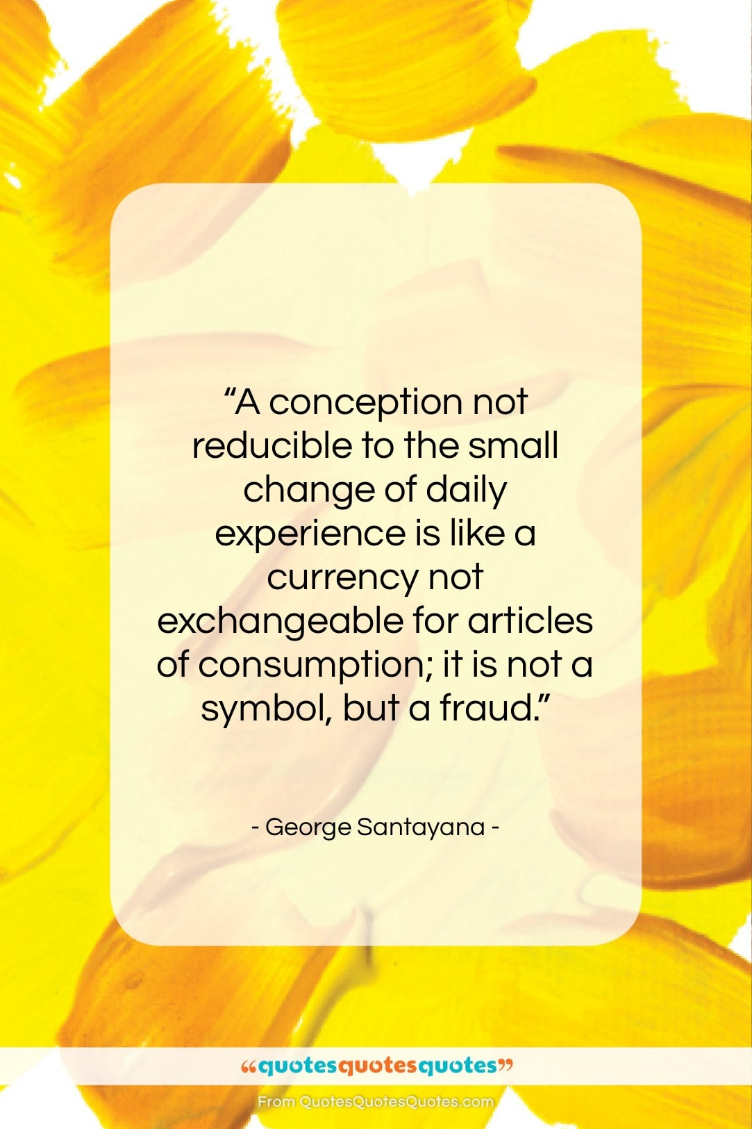 """George Santayana quote: """"A conception not reducible to the small…""""- at QuotesQuotesQuotes.com"""