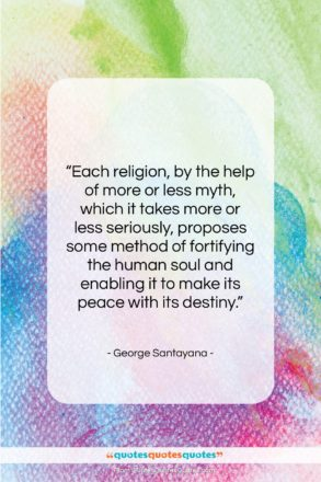 """George Santayana quote: """"Each religion, by the help of more…""""- at QuotesQuotesQuotes.com"""