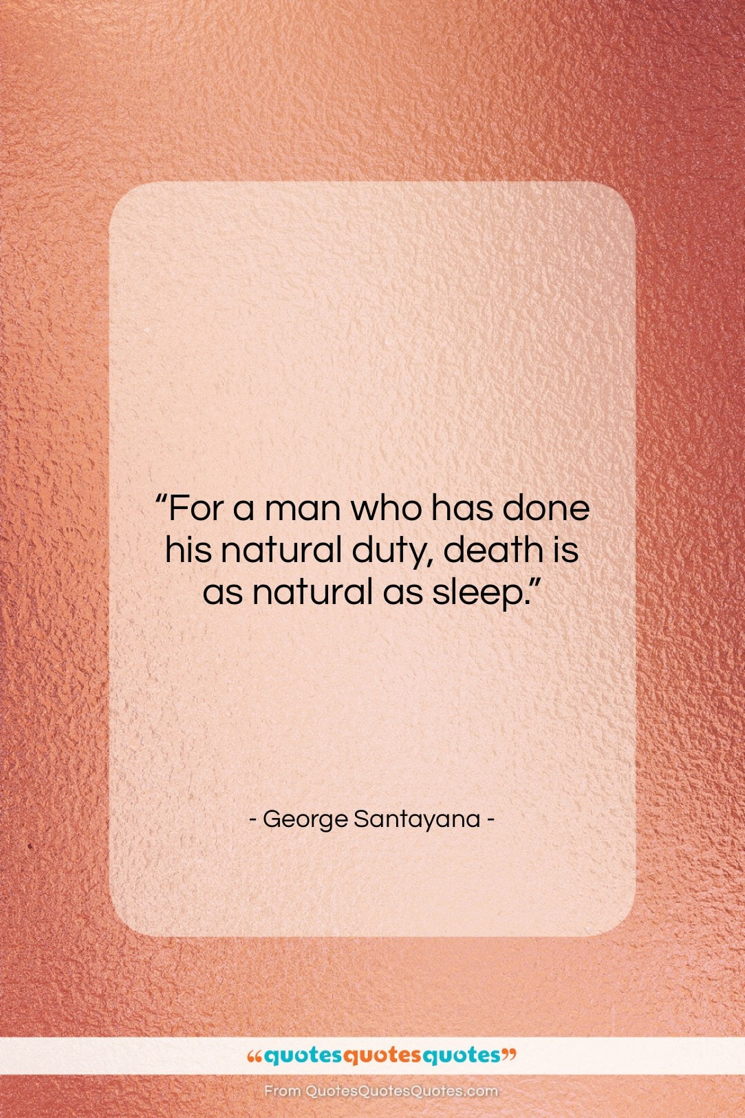 """George Santayana quote: """"For a man who has done his…""""- at QuotesQuotesQuotes.com"""