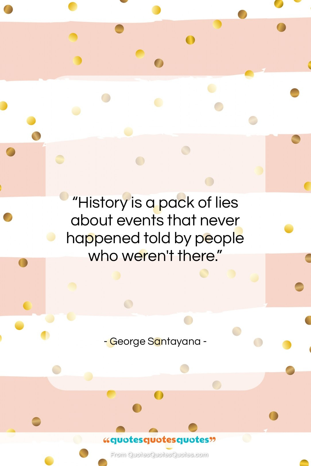 """George Santayana quote: """"History is a pack of lies about…""""- at QuotesQuotesQuotes.com"""