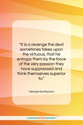 "George Santayana quote: ""It is a revenge the devil sometimes…""- at QuotesQuotesQuotes.com"