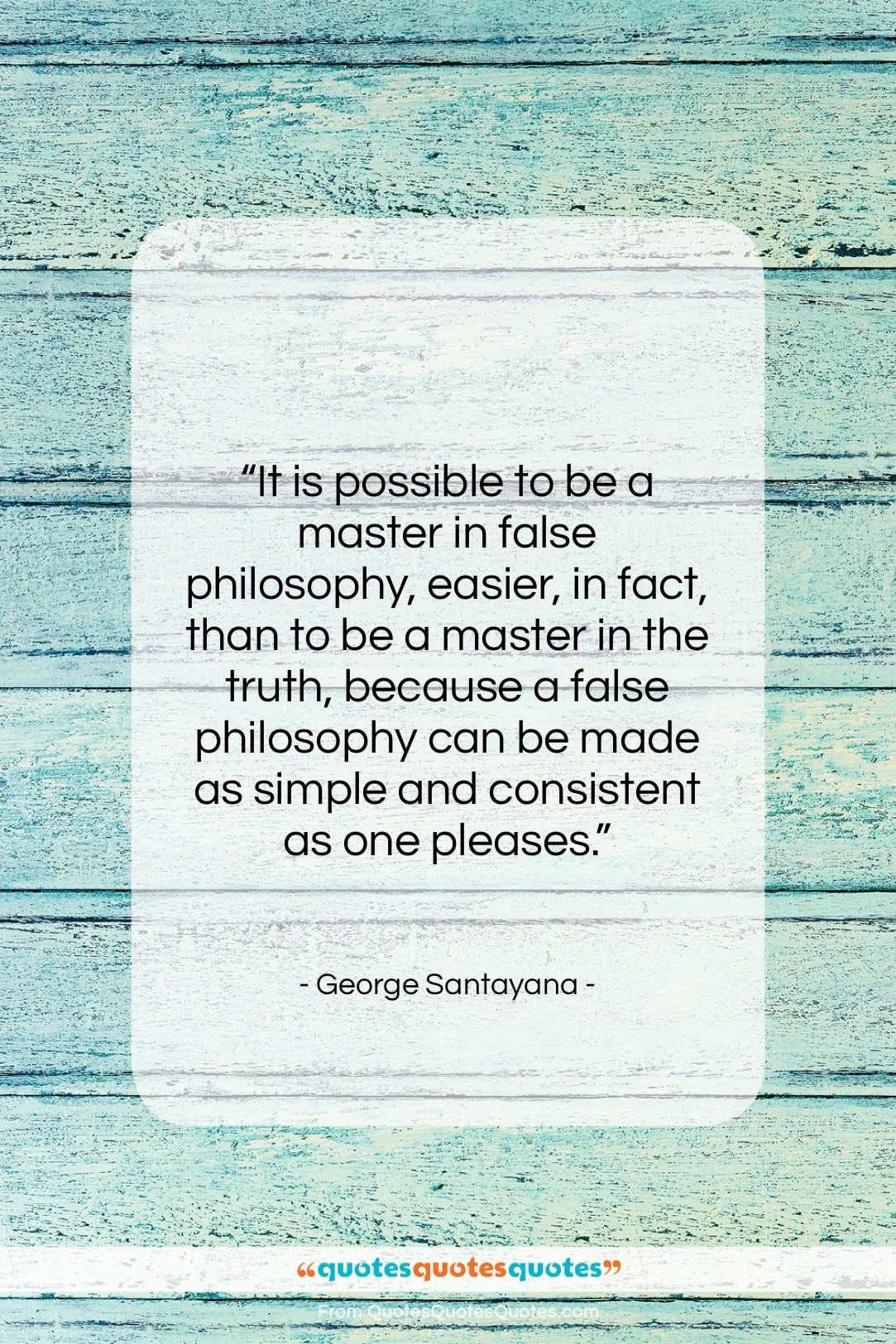 """George Santayana quote: """"It is possible to be a master…""""- at QuotesQuotesQuotes.com"""