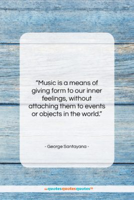 """George Santayana quote: """"Music is a means of giving form…""""- at QuotesQuotesQuotes.com"""