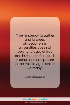 """George Santayana quote: """"The tendency to gather and to breed…""""- at QuotesQuotesQuotes.com"""