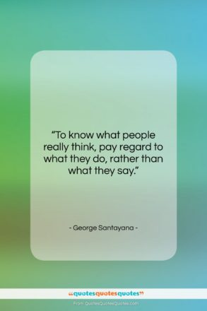 """George Santayana quote: """"To know what people really think, pay…""""- at QuotesQuotesQuotes.com"""