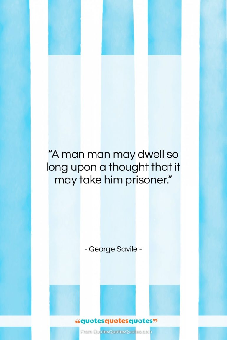 "George Savile quote: ""A man man may dwell so long…""- at QuotesQuotesQuotes.com"