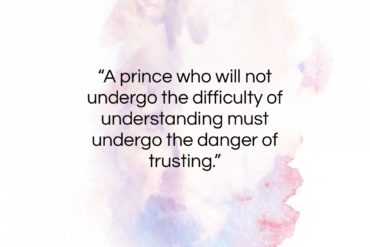 "George Savile quote: ""A prince who will not undergo the…""- at QuotesQuotesQuotes.com"