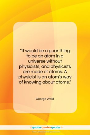 """George Wald quote: """"It would be a poor thing to…""""- at QuotesQuotesQuotes.com"""