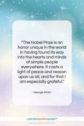 """George Wald quote: """"The Nobel Prize is an honor unique…""""- at QuotesQuotesQuotes.com"""