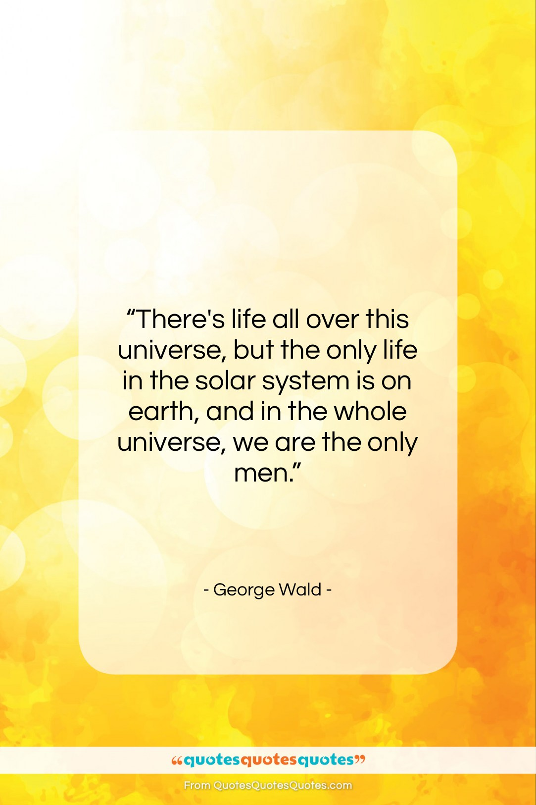 """George Wald quote: """"There's life all over this universe, but…""""- at QuotesQuotesQuotes.com"""