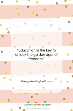 """George Washington Carver quote: """"Education is the key to unlock the…""""- at QuotesQuotesQuotes.com"""