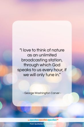 """George Washington Carver quote: """"I love to think of nature as…""""- at QuotesQuotesQuotes.com"""