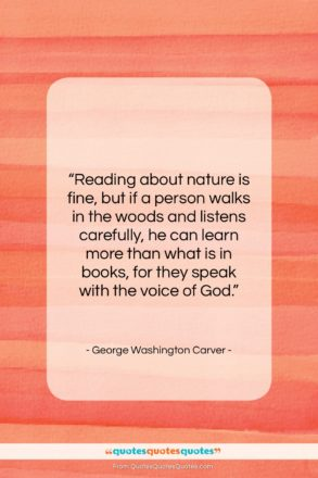 """George Washington Carver quote: """"Reading about nature is fine, but if…""""- at QuotesQuotesQuotes.com"""