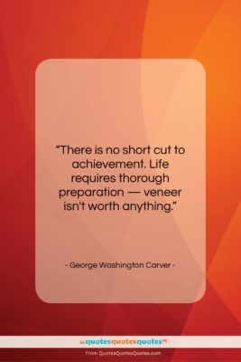 """George Washington Carver quote: """"There is no short cut to achievement….""""- at QuotesQuotesQuotes.com"""