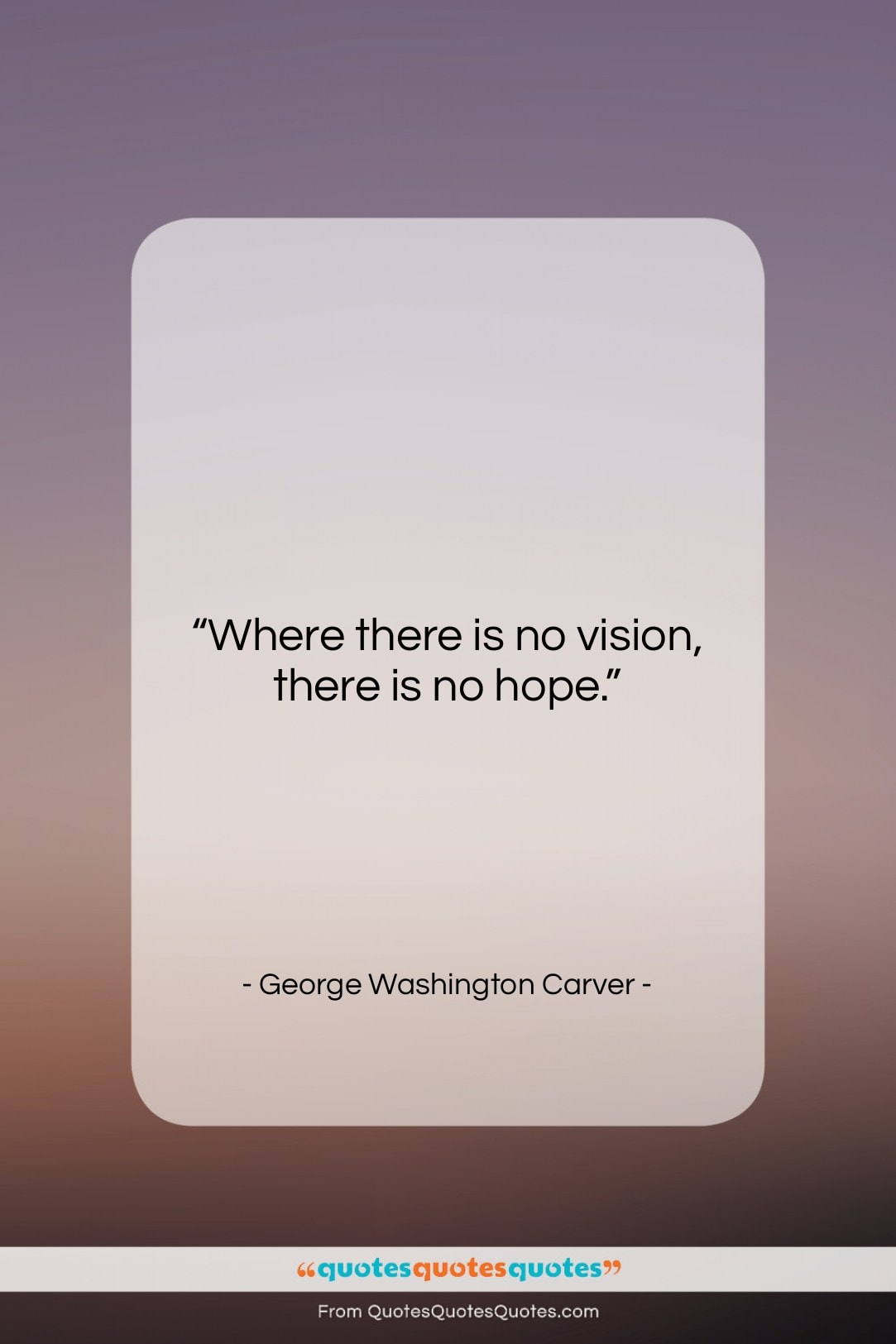 """George Washington Carver quote: """"Where there is no vision, there is…""""- at QuotesQuotesQuotes.com"""