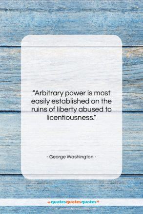 "George Washington quote: ""Arbitrary power is most easily established on…""- at QuotesQuotesQuotes.com"