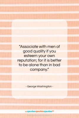 """George Washington quote: """"Associate with men of good quality if…""""- at QuotesQuotesQuotes.com"""