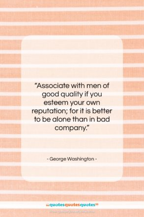 "George Washington quote: ""Associate with men of good quality if…""- at QuotesQuotesQuotes.com"