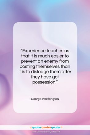 "George Washington quote: ""Experience teaches us that it is much…""- at QuotesQuotesQuotes.com"