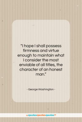 """George Washington quote: """"I hope I shall possess firmness and…""""- at QuotesQuotesQuotes.com"""