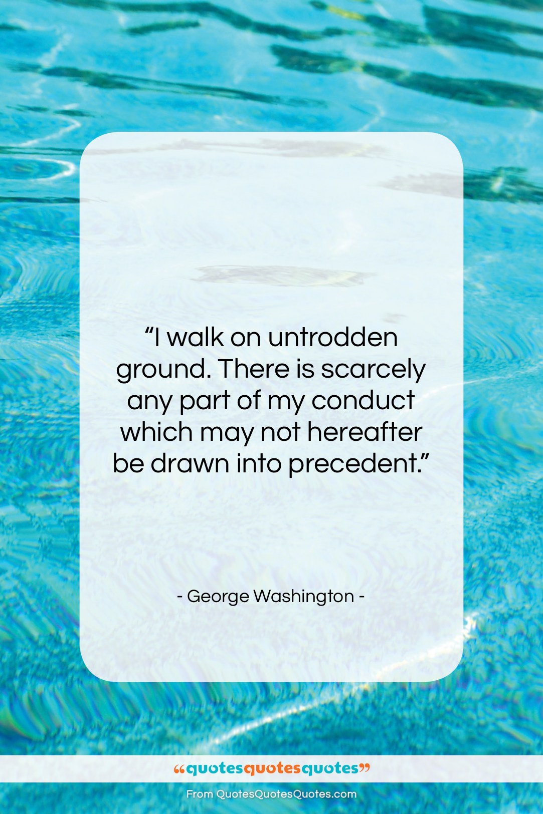 """George Washington quote: """"I walk on untrodden ground. There is…""""- at QuotesQuotesQuotes.com"""