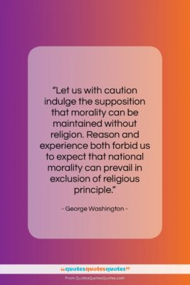 """George Washington quote: """"Let us with caution indulge the supposition…""""- at QuotesQuotesQuotes.com"""