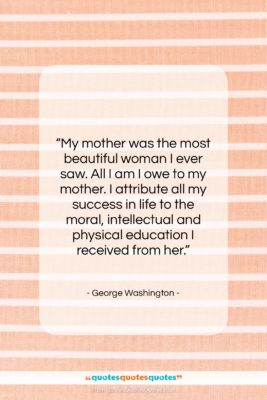 """George Washington quote: """"My mother was the most beautiful woman…""""- at QuotesQuotesQuotes.com"""