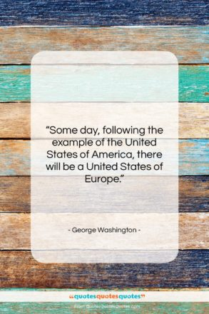 """George Washington quote: """"Some day, following the example of the…""""- at QuotesQuotesQuotes.com"""