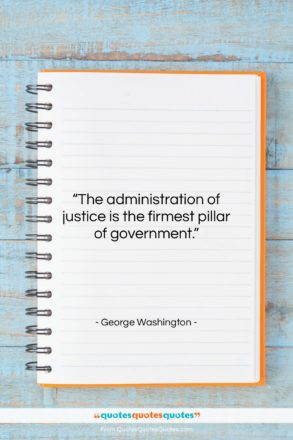 """George Washington quote: """"The administration of justice is the firmest…""""- at QuotesQuotesQuotes.com"""