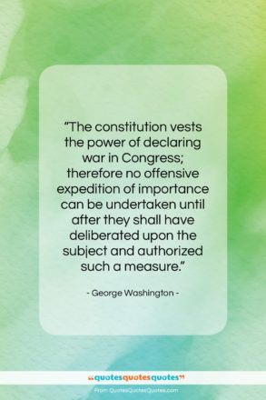 """George Washington quote: """"The constitution vests the power of declaring…""""- at QuotesQuotesQuotes.com"""