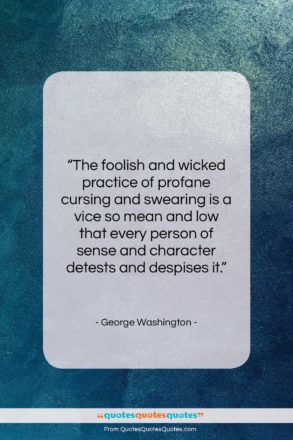 """George Washington quote: """"The foolish and wicked practice of profane…""""- at QuotesQuotesQuotes.com"""