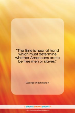"""George Washington quote: """"The time is near at hand which…""""- at QuotesQuotesQuotes.com"""
