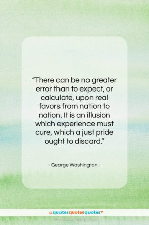 "George Washington quote: ""There can be no greater error than…""- at QuotesQuotesQuotes.com"