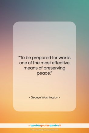 "George Washington quote: ""To be prepared for war is one…""- at QuotesQuotesQuotes.com"