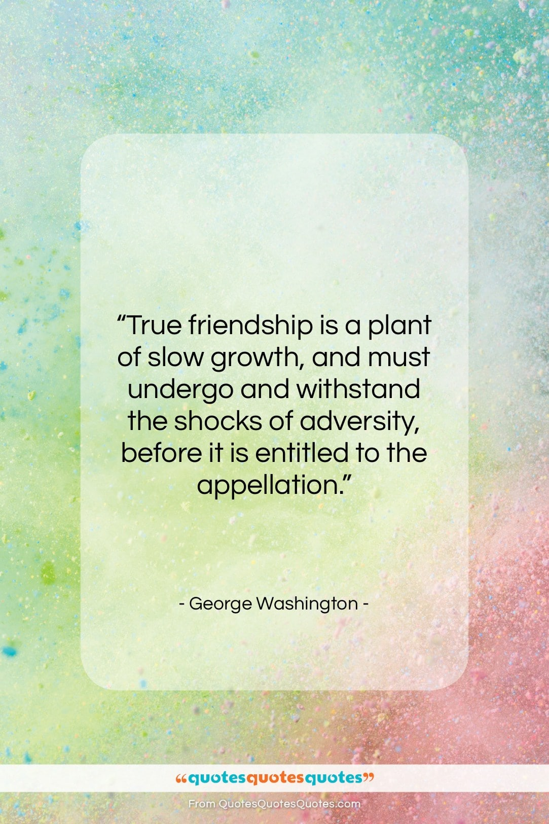 """George Washington quote: """"True friendship is a plant of slow…""""- at QuotesQuotesQuotes.com"""