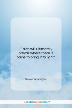 "George Washington quote: ""Truth will ultimately prevail where there is…""- at QuotesQuotesQuotes.com"