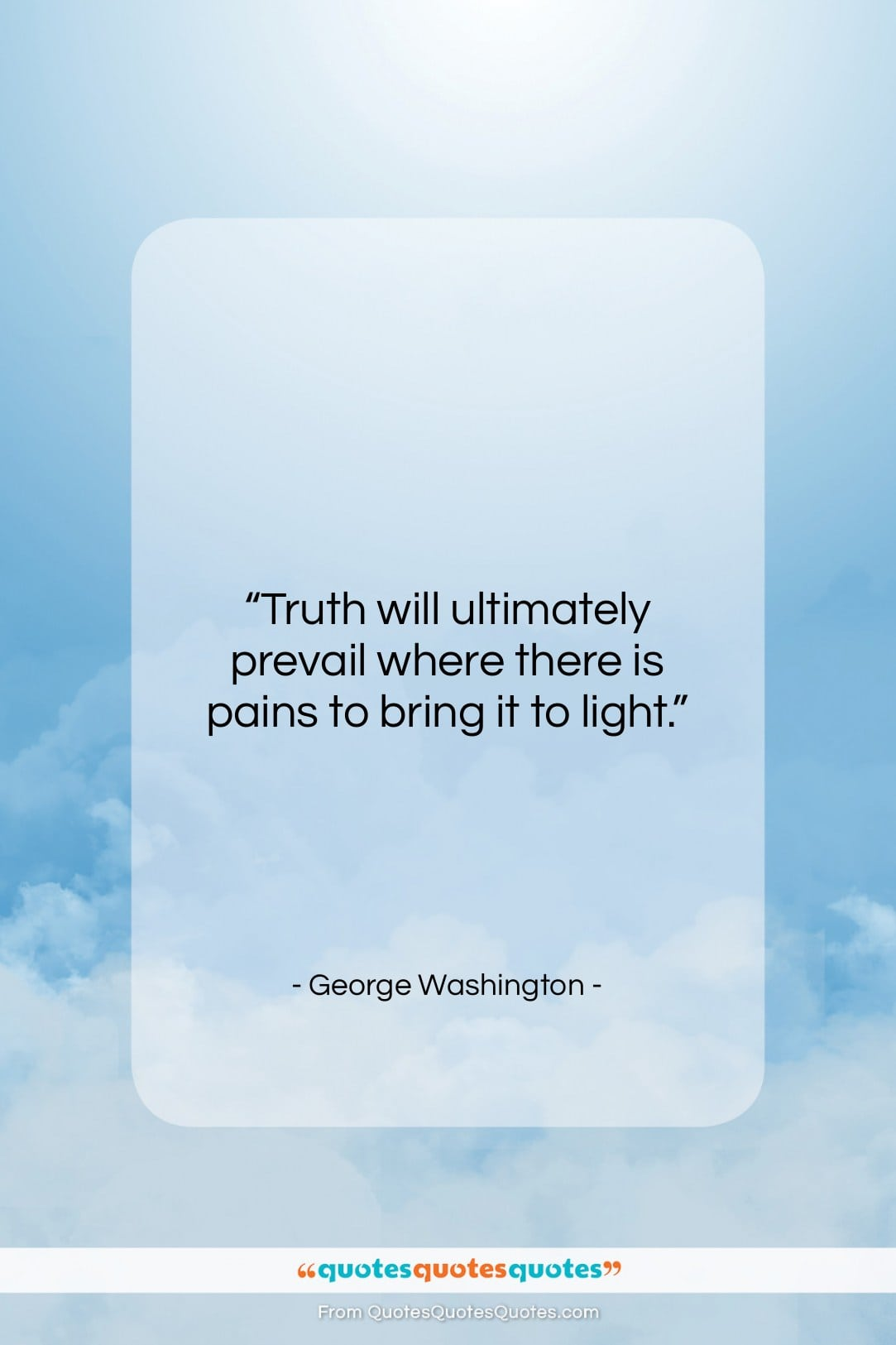 """George Washington quote: """"Truth will ultimately prevail where there is…""""- at QuotesQuotesQuotes.com"""