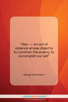 """George Washington quote: """"War — An act of violence whose…""""- at QuotesQuotesQuotes.com"""