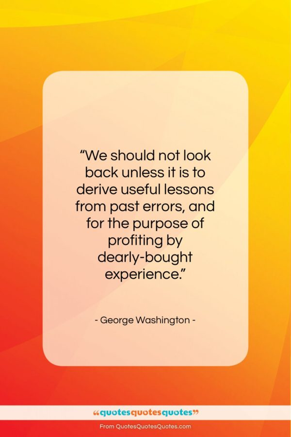 """George Washington quote: """"We should not look back unless it…""""- at QuotesQuotesQuotes.com"""