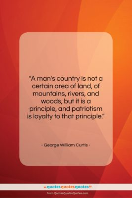 "George William Curtis quote: ""A man's country is not a certain…""- at QuotesQuotesQuotes.com"