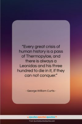 """George William Curtis quote: """"Every great crisis of human history is…""""- at QuotesQuotesQuotes.com"""